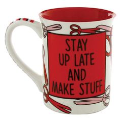 Stay up late and make stuff with this great size 16 oz stoneware mug. This mug is not only 'a cut above the rest' but will serve all your crafty girl needs!  #OurNameIsMud #StayUpLate #CraftyGirl