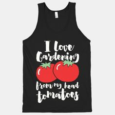 This cute gardening shirt is perfect for people who love tomatoes, vegetables, plants, and gardening.