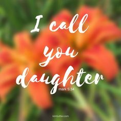 He calls us Daughter   It is a place of honor and worthiness that we are all given   even when we feel less than   worthy   sought after   loved   Love   God   Jesus   Scripture   Inspirational Quote   kimtuttle.com   design blogger   inspiration and encouragement for a God centered home   design organize simplify