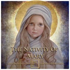 """HappyBirthday, (September 8th) Blessed Virgin Mary, """"her soul was the space from which God was able to gain access into humanity"""" Pope Benedict XVI"""