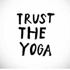 Trust the yoga