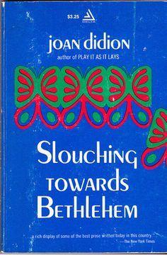 Slouching Towards Bethlehem, Didion.