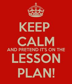 'KEEP  CALM AND PRETEND IT'S ON THE LESSON PLAN!' Poster