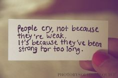 """Most people don't seem to realize that the """"strong"""" often are  most vulnerable of all because """"strength"""" doesn't mean unfeeling. Often, """"strong"""" people  have the heaviest, most painful loads & must fortify themselves so they don't  succumb. Others don't recognize a """"strong"""" person as needing support.  The strong are the loneliest. The worst thing to tell a person as they face painful hardships, is how strong they have always been because what they need most is compassion and someone I lean…"""