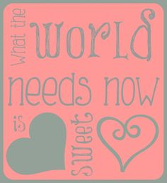 Sunny Tuesday: Free Valentine's Printable - What the world needs now is love sweet love - gray & coral