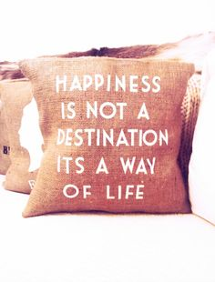 Happiness is not a destination - It's a way of life
