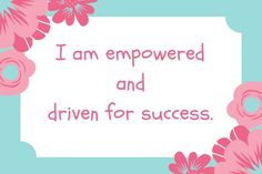 I am empowered and driven for success. Work day quote ...lets do this Thursday