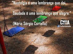 """""""Nostalgia é uma lembrança que doi. Saudade é uma lembrança que alegra."""" (Mário Sérgio Cortella) www.culturaemoda.com"""