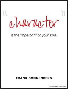 """Character is the fingerprint of your soul.""~ Frank Sonnenberg"