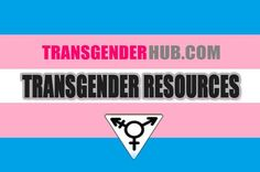 Transgender Resources and Links http://www.transgenderhub.com/transgender-resources-and-links/