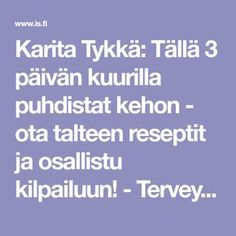 Karita Tykkä: Tällä 3 päivän kuurilla puhdistat kehon - ota talteen reseptit ja osallistu kilpailuun! - Terveys - Ilta-Sanomat Feel Good, Health Tips, Detox, Health Fitness, Workout, Feelings, Smoothie, Food, Running