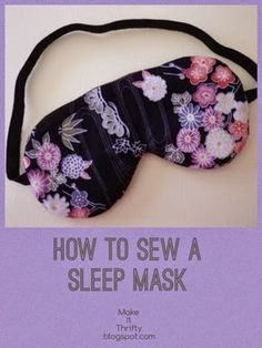 A free pattern and tutorial for a handmade sleep mask. Materials: Dark coloured felt Black satin Black printed cotto...