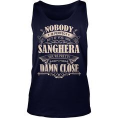 SANGHERA Nobody is perfect. But if you are SANGHERA you're pretty damn close - SANGHERA Tee Shirt, SANGHERA shirt, SANGHERA Hoodie, SANGHERA Family, SANGHERA Tee, SANGHERA Name #gift #ideas #Popular #Everything #Videos #Shop #Animals #pets #Architecture #Art #Cars #motorcycles #Celebrities #DIY #crafts #Design #Education #Entertainment #Food #drink #Gardening #Geek #Hair #beauty #Health #fitness #History #Holidays #events #Home decor #Humor #Illustrations #posters #Kids #parenting #Men…