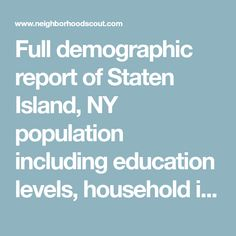 Full demographic report of Staten Island, NY population including education levels, household income, job market, ethnic makeup, and languages.