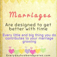 Husband Marriage Quote: Marriage are designed to get better with time. Ever little and big thing you do contribute to your marriage growing. Love Quotes For Wife, Husband And Wife Love, Wife Quotes, Good Wife, First Year Of Marriage, Get Well, Happily Ever After, Be Yourself Quotes, Big Thing