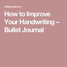 How to Improve Your Handwriting – Bullet Journal