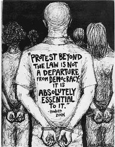 Protest beyond the law is not a departure from democracy. It is absolutely essential to it. ~