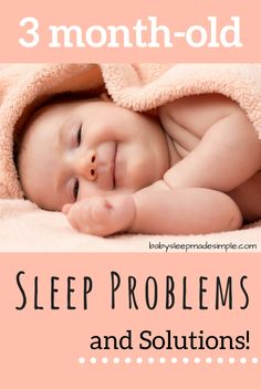 Common 3 month-old Sleep Problems (and Solutions!)   3 months-old is the perfect age to begin establishing healthy long-term sleep habits for your baby. We've compiled the most common sleep problems for 3 month-olds along with steps you can take to get your baby's sleep on track.