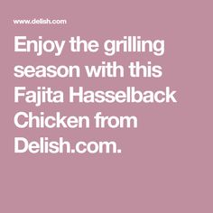 Enjoy the grilling season with this Fajita Hasselback Chicken from Delish.com.