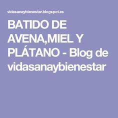 BATIDO DE AVENA,MIEL Y PLÁTANO - Blog de vidasanaybienestar