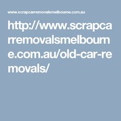 Old Car Removals Melbourne offer cash for all types of old vehicle removals. All cars, vans, trucks, removal free of charge. Scrap Car, All Cars, Melbourne, How To Remove