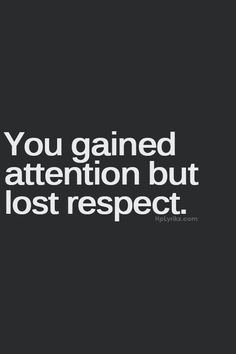 "Young ""ladies"" of the next generation should keep this in mind.    ""You gained attention but lost respect."""