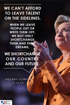 """""""We can't afford to leave talent on the sidelines"""" - Hillary Clinton #Inspiration #Inspiring #Hillary2016"""