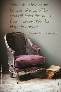 """""""He sitteth alone and keepeth silence , because he hath borne it upon him. He putteth his mouth in the dust; if so be there may be hope. He giveth his cheek to him that smiteth him: he is filled full with reproach."""" Lamentations 3:28-30 (King James Version)"""