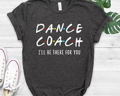 Dance I'll be there for you t-shirt Dance Shirts Dance Dance Picture Poses, Dance Poses, Neck Shirt, Coach Outfits, Ballet Clothes, Dance It Out, Dance Shirts, Baking Cupcakes, Diy Shirt