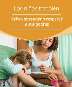 Los #niños también deben aprender a respetar a sus padres   Los niños deben #aprender a #respetar a todos a su alrededor, principalmente a los #padres, porque estos son quienes les van a enseñar el respeto
