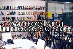 Own more than a hundred pair of shoes
