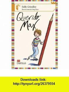 Querido Max (Castillo de la Lectura Naranja) (Spanish Edition) (9789702008545) Sally Grindley, Tony Ross , ISBN-10: 9702008549  , ISBN-13: 978-9702008545 ,  , tutorials , pdf , ebook , torrent , downloads , rapidshare , filesonic , hotfile , megaupload , fileserve