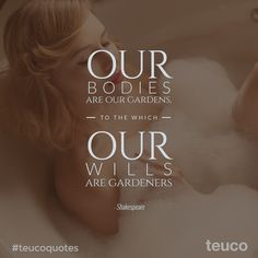 """Our Bodies are our gardens to which our Wills are our gardeners"" #teucoquotes #quotes #wellness"