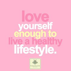 Love yourself, live healthy.