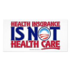Health Insurance IS NOT Health Care!!!!  It's just the opposite! It will eventually try to kill off all those who are in opposition of this debacle or whom they deem no more 'valuable' to their society. Those who are left, it will enslave! No more Freedoms and No more Rights! (Although they will NEVER be able to take away our God given Rights...nor be able to take away Christ who lives within us! The evil ones may kill the body ...but they can't kill our soul!)