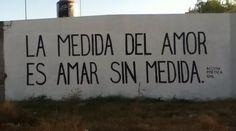 La medida del amor es Amar sin medida.  #accion #calle