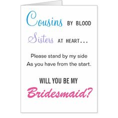 Cousins by blood, Sisters at heart - bridesmaid