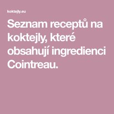 Seznam receptů na koktejly, které obsahují ingredienci Cointreau. Tequila, Vodka, Long Island, Grenada, Margarita, Gin, Singapore, Frozen, Drinks