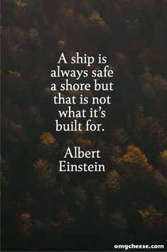 A ship is always safe a shore but that is not what it's built for. Albert Einstein famous quotes The Most Famous Inspirational Quotes Famous Inspirational Quotes, Inspiring Quotes About Life, Unique Quotes, Most Famous Quotes, Motivational Quotes About Life, Famous Quotes From Books, Quotes About Finding Yourself, Quotes About Art, Life Is Beautiful Quotes