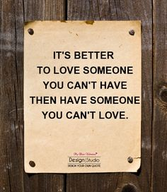 It's better to love someone you can't have
