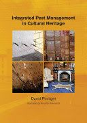 Integrated pest management for cultural heritage / David Pinniger with Arian Meyer ; Illustrated by Annette Townsend