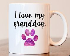 I love my granddog mug, Gift for dog lover, Gift for dog grandma, Gift for dog mom, Dog grandma mug, Dog grandparent gift, dog lover mug
