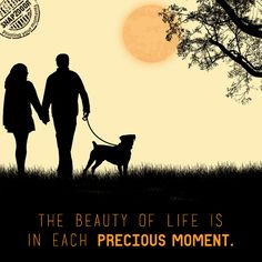 The Beauty of Life is in each precious moment.