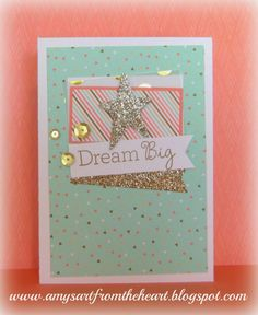 Amy's Art from the Heart: Dream Big CTMH