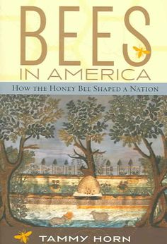 Honey bees--and the qualities associated with them--have quietly influenced American values for four centuries. During every major period in the country's history, bees and beekeepers have represented