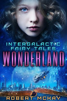Wonderland (Intergalactic Fairy Tales, #1) by Robert McKay, a YA scifi retelling of Alice in Wonderland.