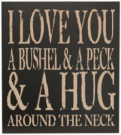 Chick Lingo XL1812BG I Love You A Bushel and A Peck Decorative Sign by Chick Lingo. $49.43. Handcrafted in the usa. Extra large 18x20 decorative sign. Black background with gray writing. This beautiful 18x20-inch sign is handcrafted in the USA by a team of very creative and fun artisans in the Northwest. The Painted Word brand of signs and frames has built up a reputation of creating beautiful products with exceptional quality that are used to proudly display in your...