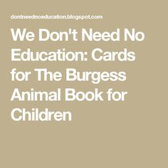 We Don't Need No Education: Cards for The Burgess Animal Book for Children