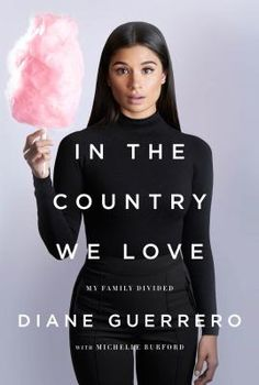 In the Country We Love: My Family Divided by Diane Guerrero. Click on the cover to see if the book is available at Freeport Community Library.