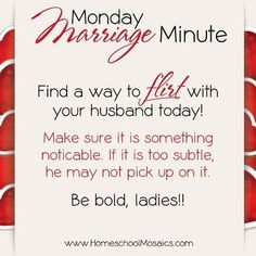 Monday Marriage Minute: Find a way to Flirt with your husband today!